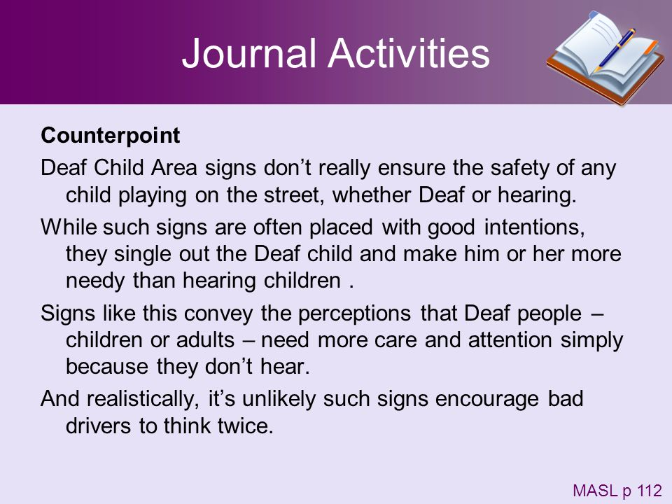 Journal Activities Counterpoint Deaf Child Area signs dont really ensure the safety of any child playing on the street, whether Deaf or hearing. While