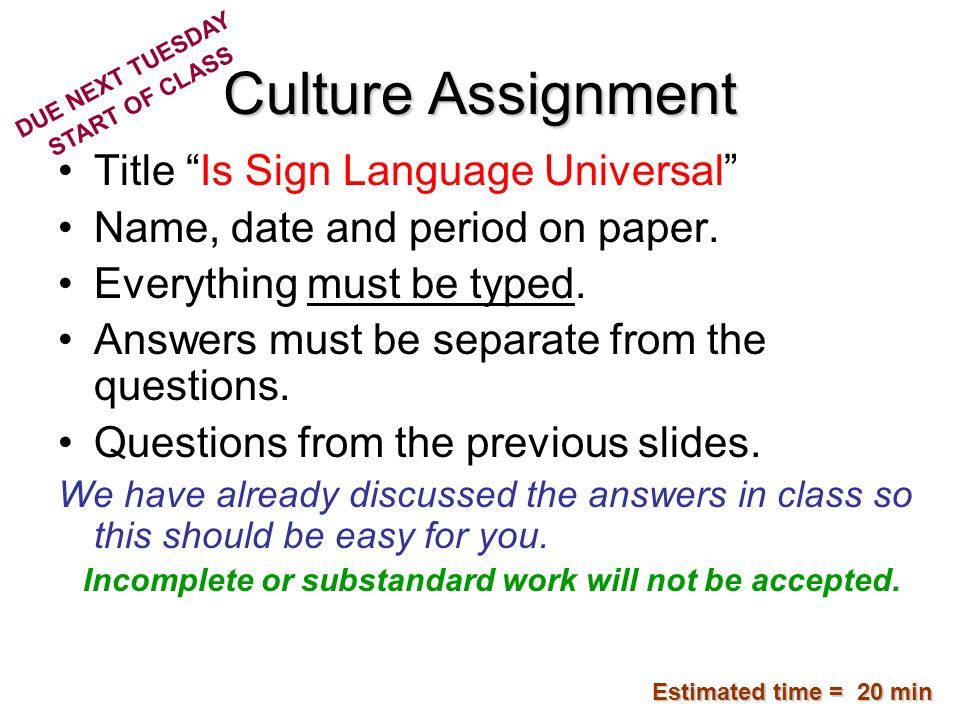 Culture Assignment Title Is Sign Language Universal Name, date and period on paper. Everything must be typed. Answers must be separate from the questi