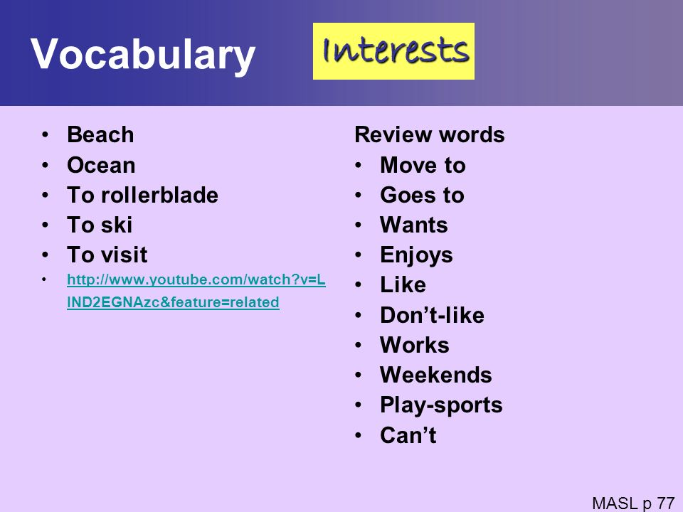 Vocabulary Beach Ocean To rollerblade To ski To visit http://www.youtube.com/watch?v=L IND2EGNAzc&feature=relatedhttp://www.youtube.com/watch?v=L IND2