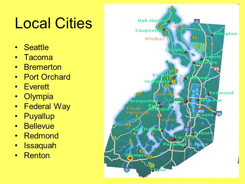 Local Cities Seattle Tacoma Bremerton Port Orchard Everett Olympia Federal Way Puyallup Bellevue Redmond Issaquah Renton