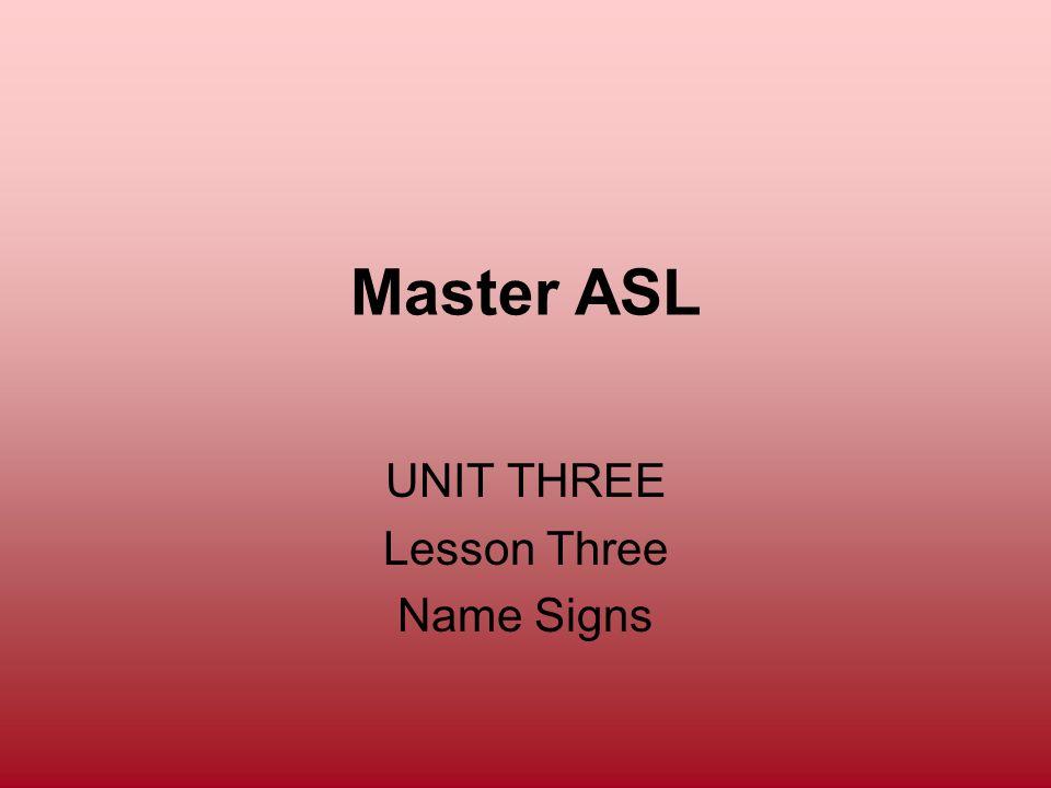 Master ASL UNIT THREE Lesson Three Name Signs