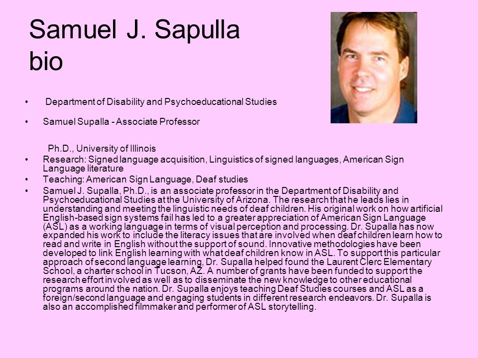 Department of Disability and Psychoeducational Studies Samuel Supalla - Associate Professor Ph.D., University of Illinois Research: Signed language ac