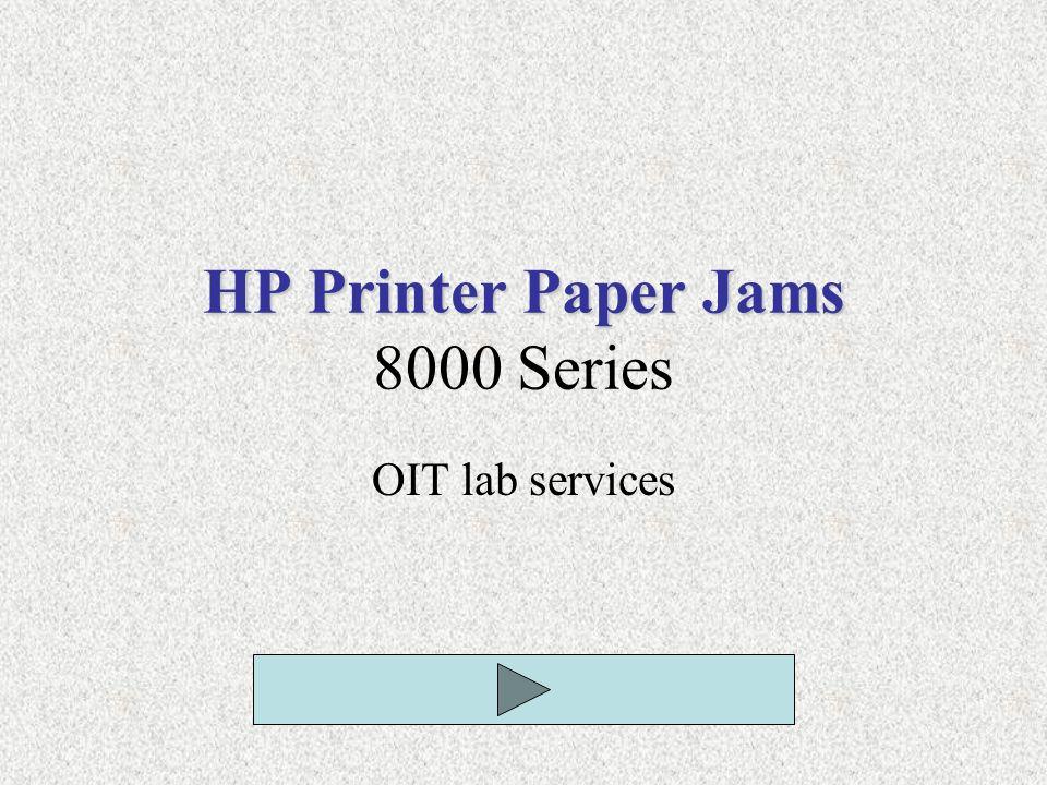 HP Printer Paper Jams HP Printer Paper Jams 8000 Series OIT lab services