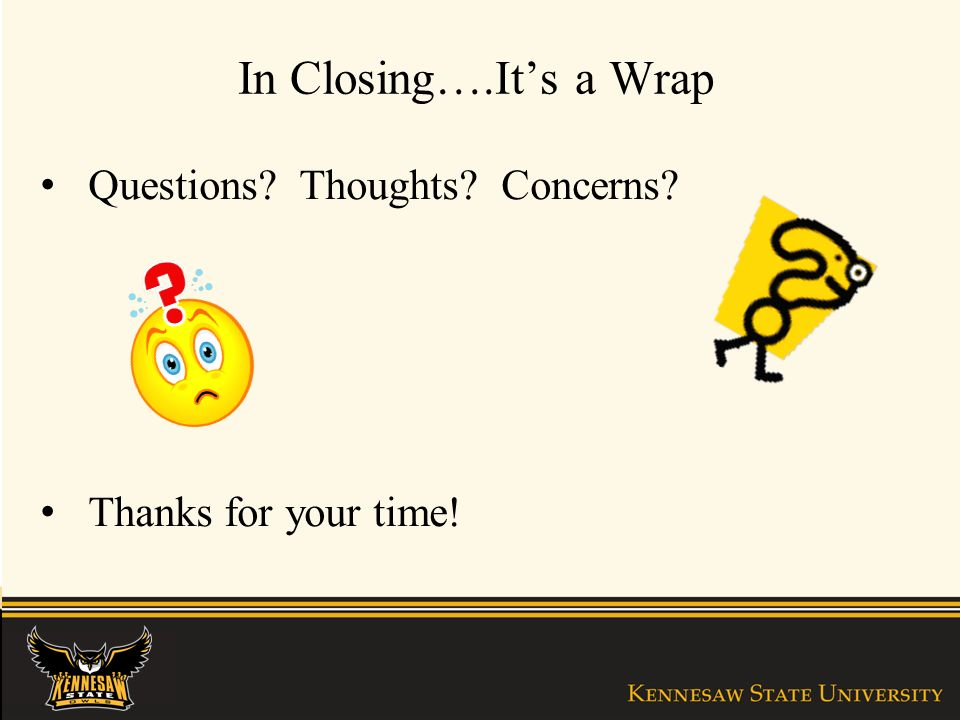 In Closing….Its a Wrap Questions? Thoughts? Concerns? Thanks for your time!