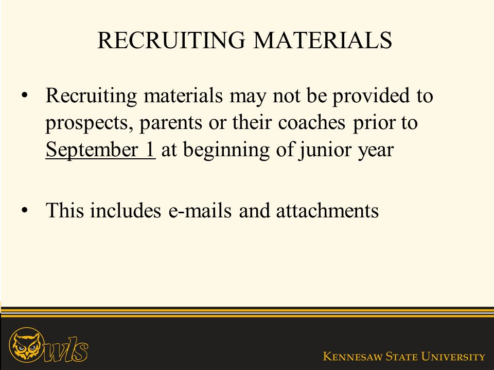 RECRUITING MATERIALS Recruiting materials may not be provided to prospects, parents or their coaches prior to September 1 at beginning of junior year This includes  s and attachments