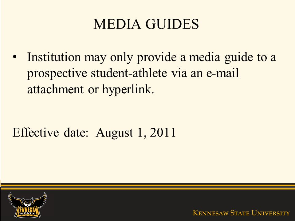 MEDIA GUIDES Institution may only provide a media guide to a prospective student-athlete via an e-mail attachment or hyperlink.