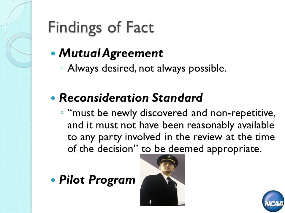 Findings of Fact Mutual Agreement Always desired, not always possible.