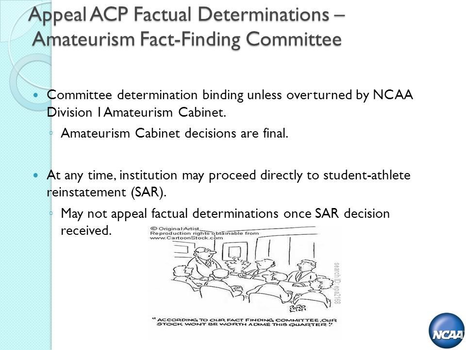Appeal ACP Factual Determinations – Amateurism Fact-Finding Committee Committee determination binding unless overturned by NCAA Division I Amateurism Cabinet.