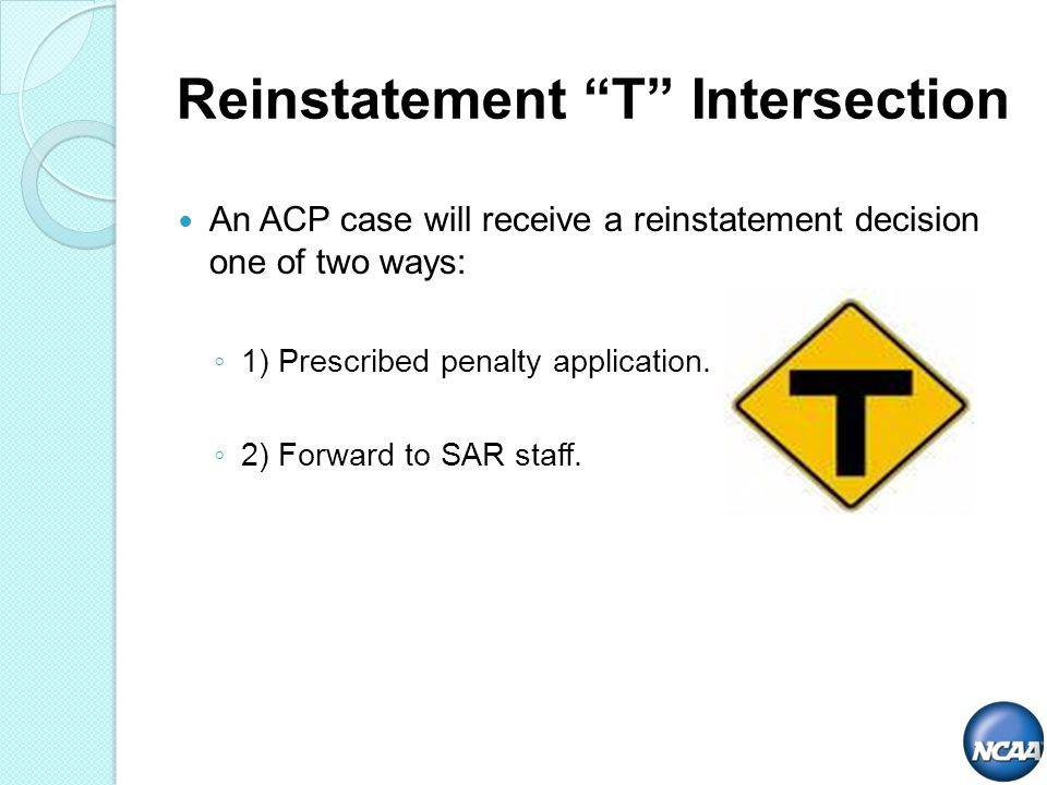An ACP case will receive a reinstatement decision one of two ways: 1) Prescribed penalty application.