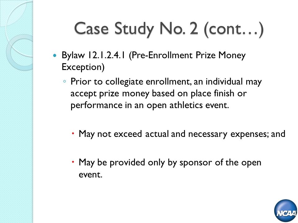 Bylaw (Pre-Enrollment Prize Money Exception) Prior to collegiate enrollment, an individual may accept prize money based on place finish or performance in an open athletics event.