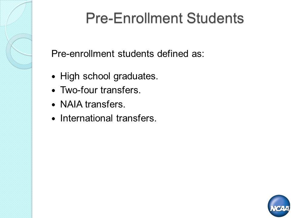 Pre-Enrollment Students Pre-enrollment students defined as: High school graduates. Two-four transfers. NAIA transfers. International transfers.