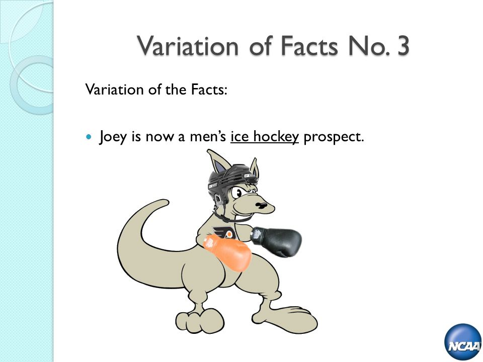 Variation of Facts No. 3 Variation of the Facts: Joey is now a mens ice hockey prospect.