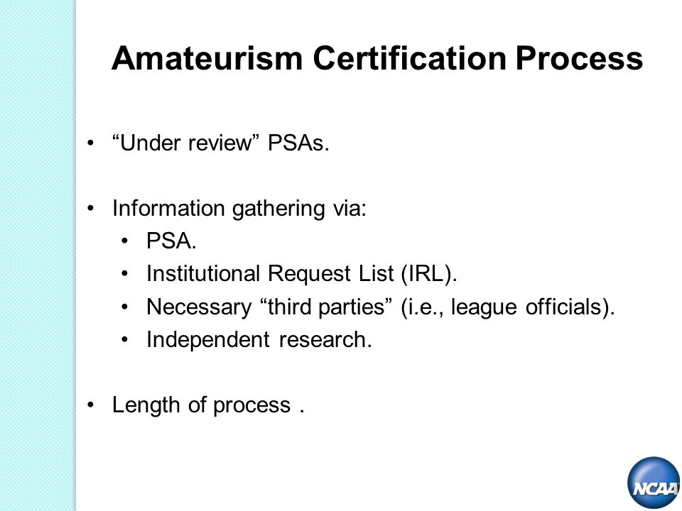 Under review PSAs. Information gathering via: PSA. Institutional Request List (IRL). Necessary third parties (i.e., league officials). Independent res