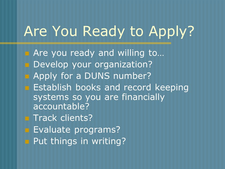 Are You Ready to Apply. Are you ready and willing to… Develop your organization.