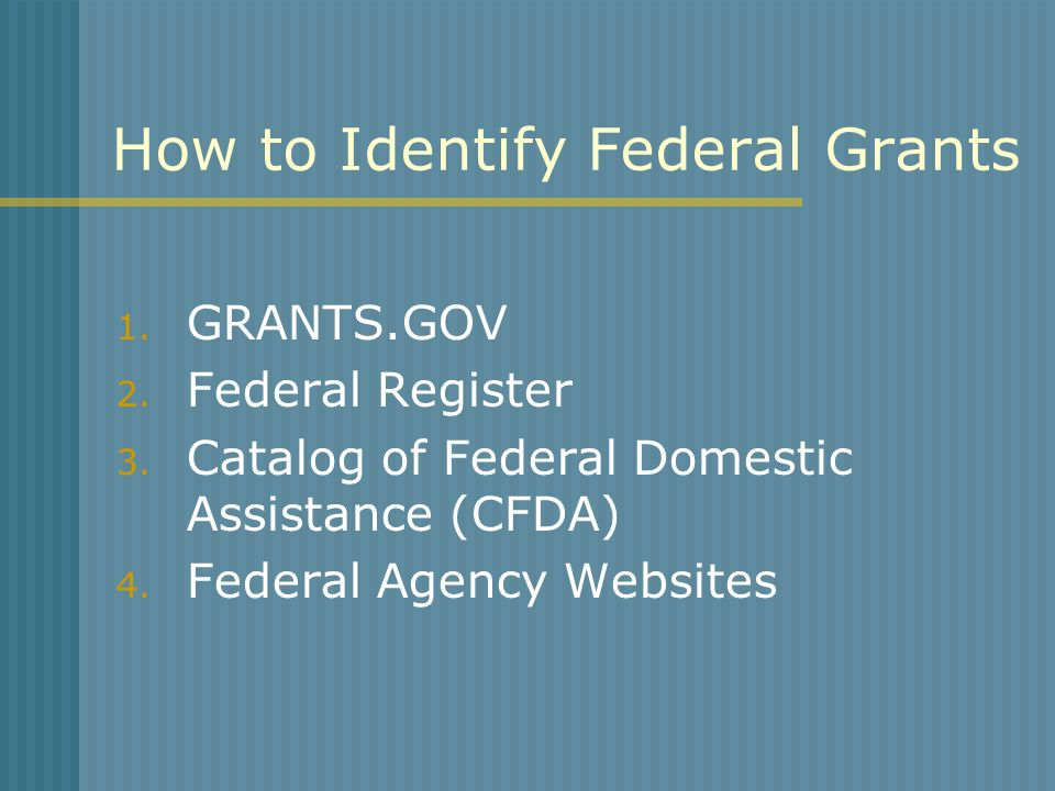 How to Identify Federal Grants 1. GRANTS.GOV 2. Federal Register 3.
