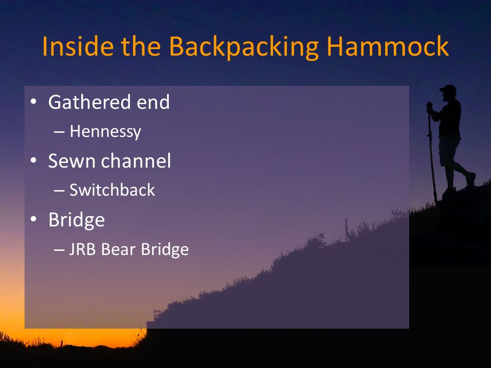Inside the Backpacking Hammock Gathered end – Hennessy Sewn channel – Switchback Bridge – JRB Bear Bridge