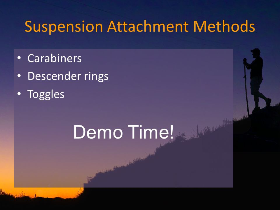 Suspension Attachment Methods Carabiners Descender rings Toggles Demo Time!