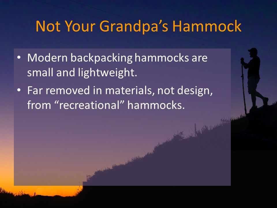 Not Your Grandpas Hammock Modern backpacking hammocks are small and lightweight.