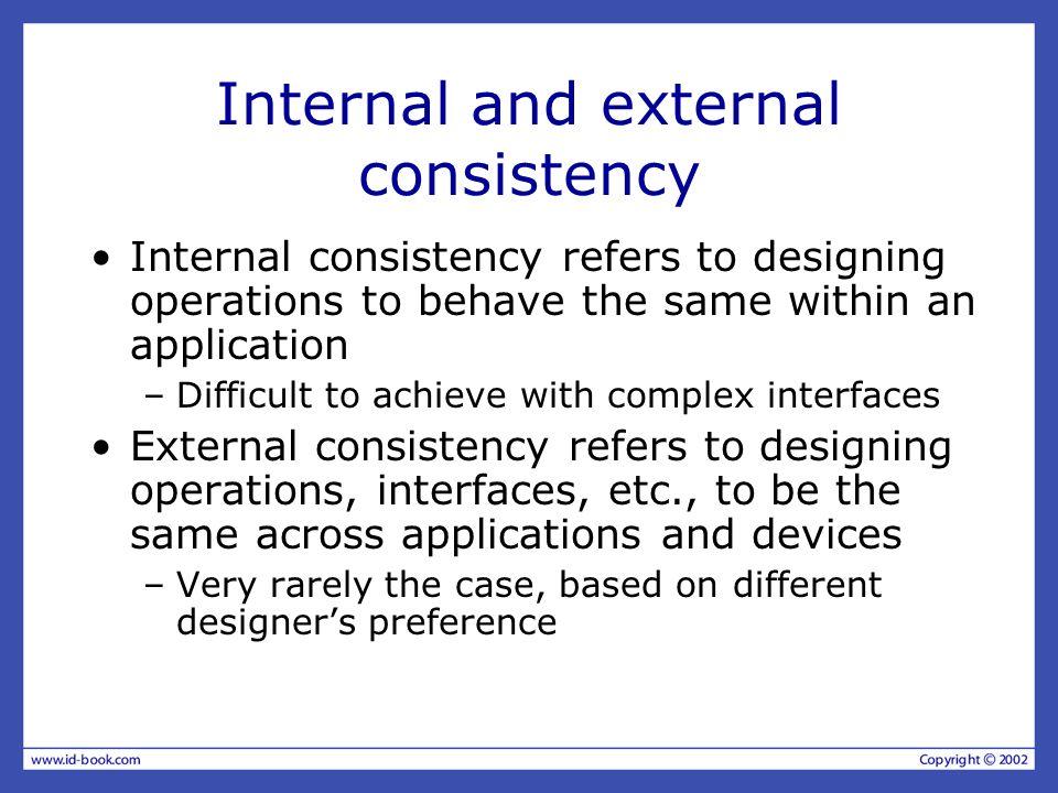 Internal and external consistency Internal consistency refers to designing operations to behave the same within an application –Difficult to achieve w