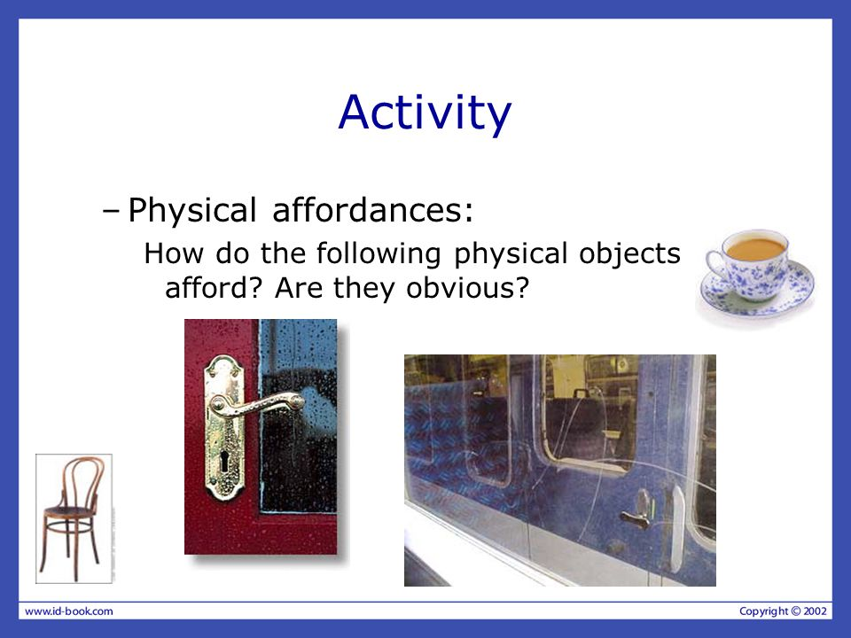 Activity –Physical affordances: How do the following physical objects afford? Are they obvious?
