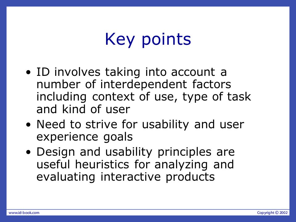 Key points ID involves taking into account a number of interdependent factors including context of use, type of task and kind of user Need to strive f