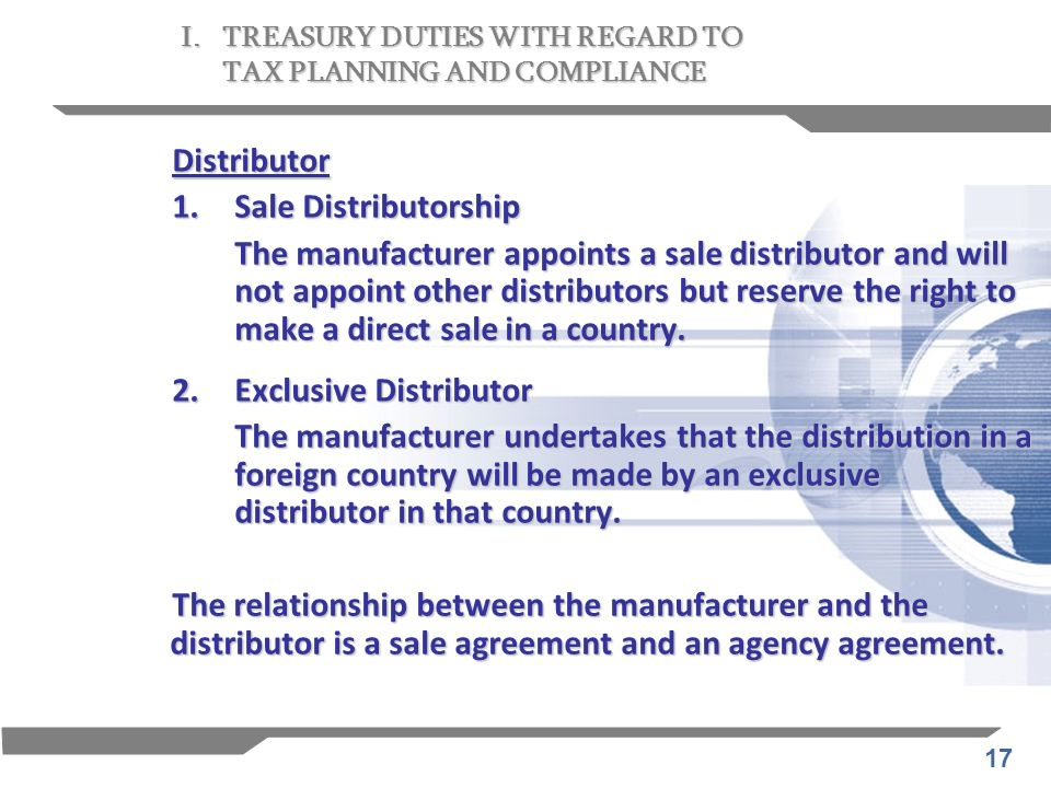 17 Distributor 1. Sale Distributorship The manufacturer appoints a sale distributor and will not appoint other distributors but reserve the right to m