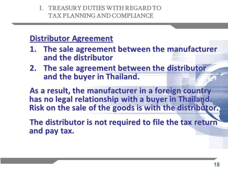 18 Distributor Agreement 1.The sale agreement between the manufacturer and the distributor 2. The sale agreement between the distributor and the buyer