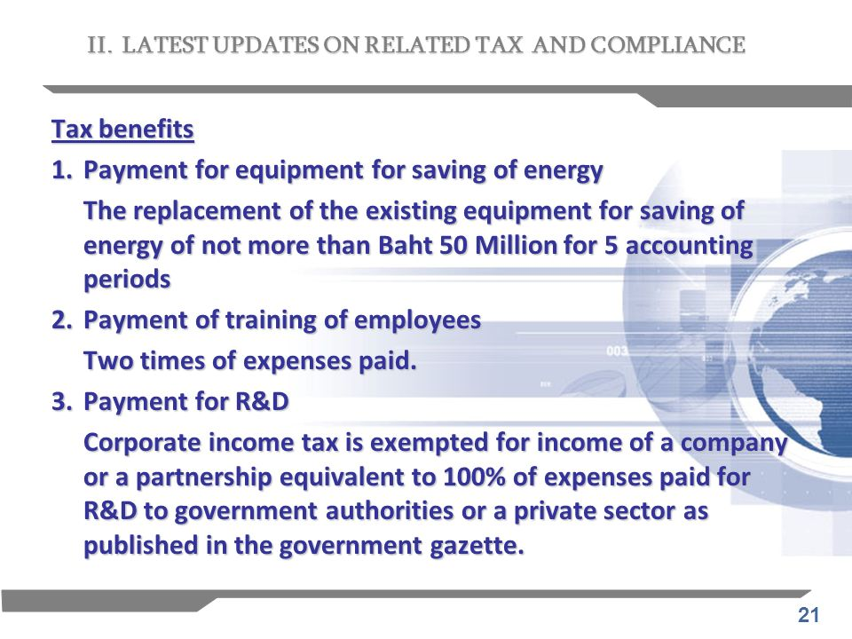 21 Tax benefits 1. Payment for equipment for saving of energy The replacement of the existing equipment for saving of energy of not more than Baht 50
