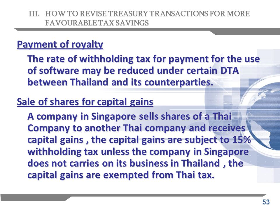 53 Payment of royalty The rate of withholding tax for payment for the use of software may be reduced under certain DTA between Thailand and its counte