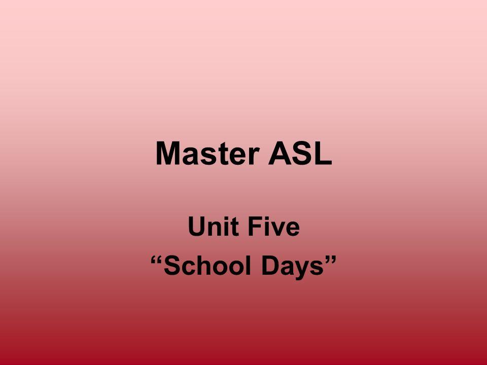 Master ASL Unit Five School Days