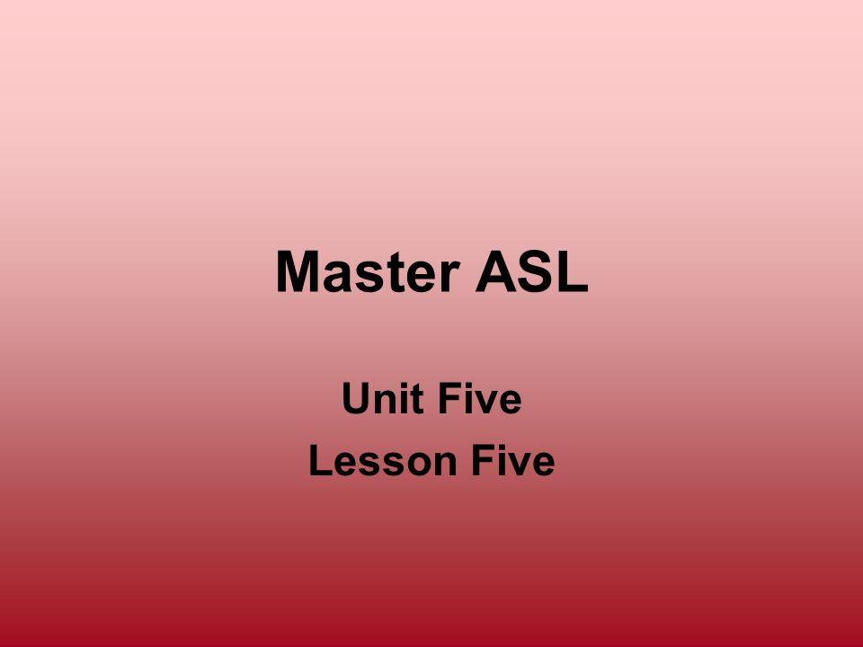 Master ASL Unit Five Lesson Five