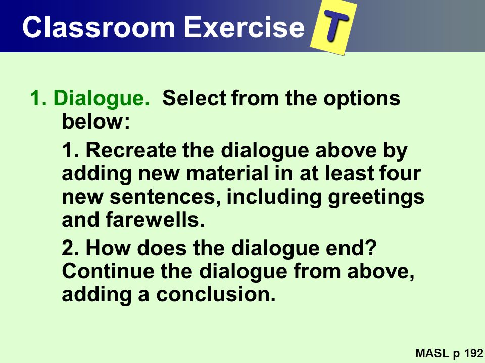 Classroom Exercise 1. Dialogue. Select from the options below: 1. Recreate the dialogue above by adding new material in at least four new sentences, i