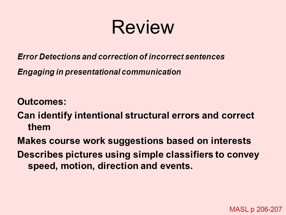 Review Error Detections and correction of incorrect sentences Engaging in presentational communication Outcomes: Can identify intentional structural e
