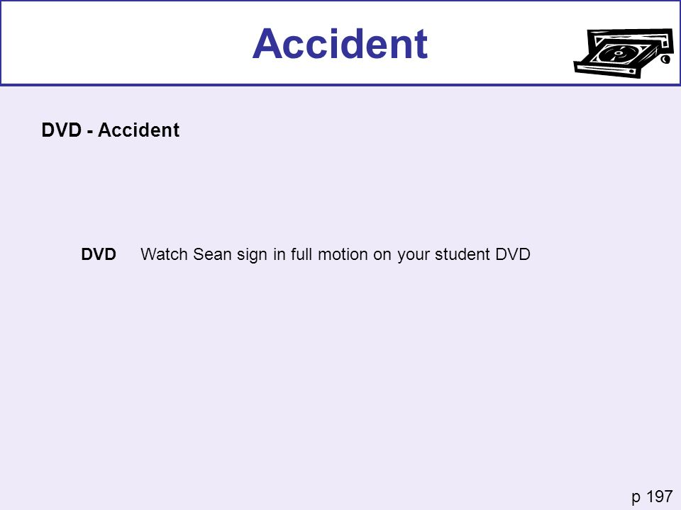 Accident DVD - Accident p 197 DVD Watch Sean sign in full motion on your student DVD