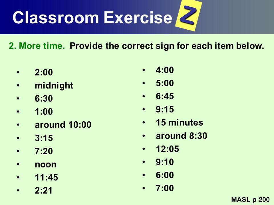 Classroom Exercise 2:00 midnight 6:30 1:00 around 10:00 3:15 7:20 noon 11:45 2:21 4:00 5:00 6:45 9:15 15 minutes around 8:30 12:05 9:10 6:00 7:00 MASL