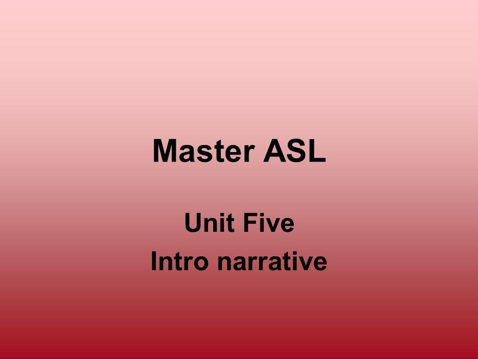 Master ASL Unit Five Intro narrative