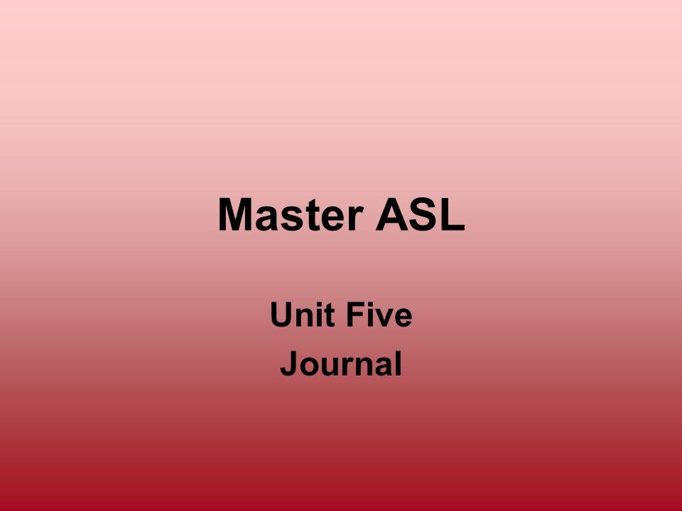 Master ASL Unit Five Journal