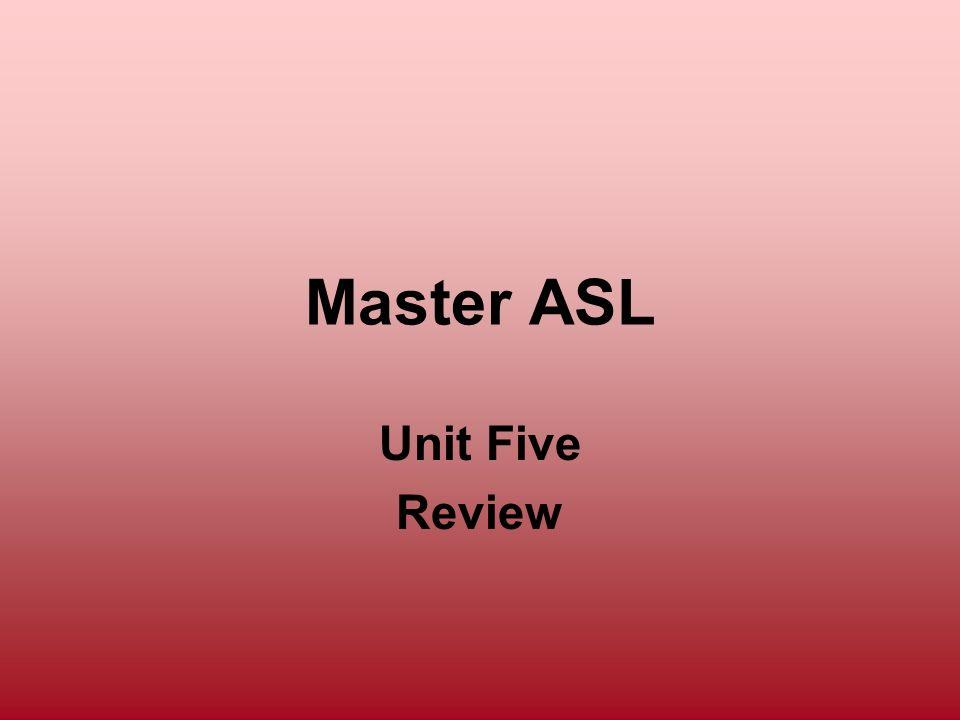 Master ASL Unit Five Review