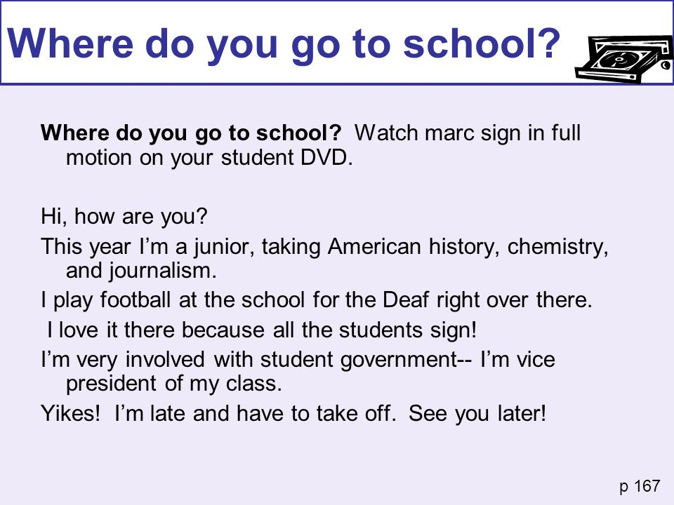 Where do you go to school? Watch marc sign in full motion on your student DVD. Hi, how are you? This year Im a junior, taking American history, chemis
