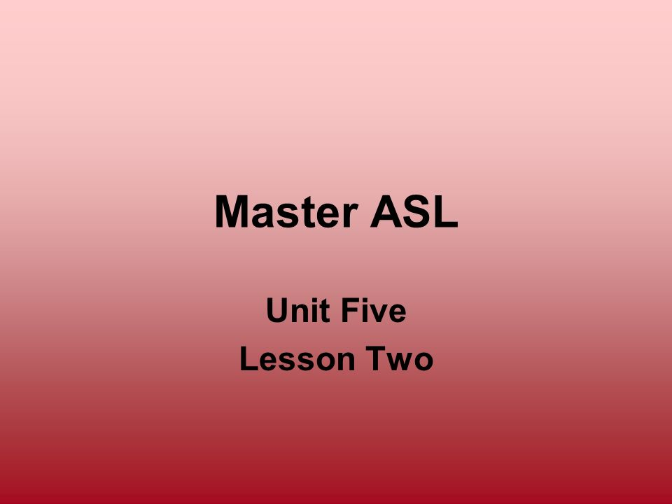 Master ASL Unit Five Lesson Two
