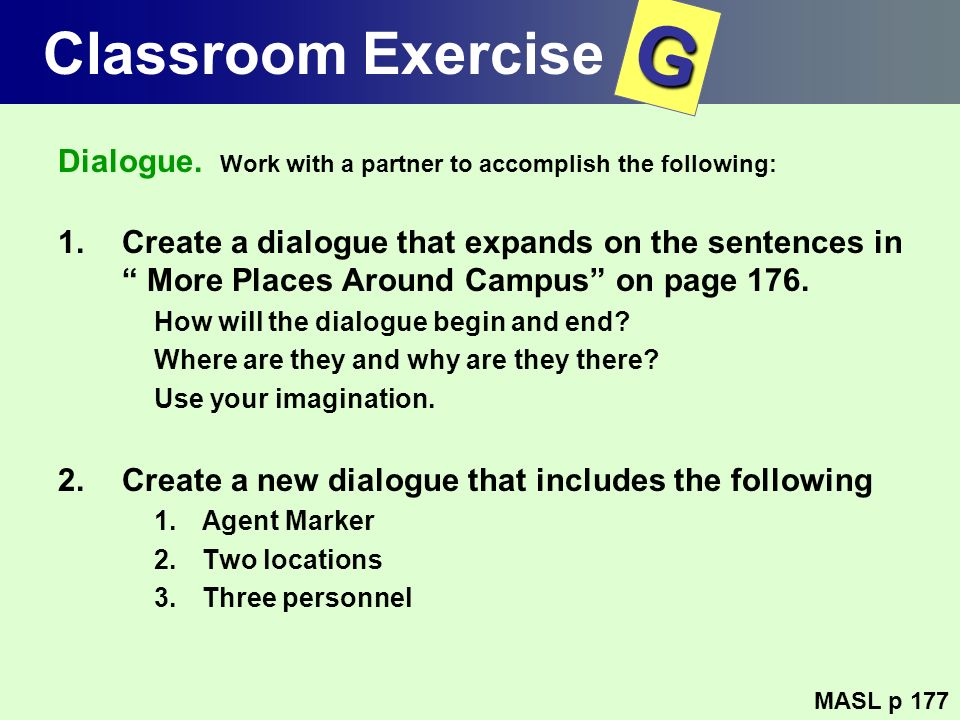 Classroom Exercise Dialogue. Work with a partner to accomplish the following: 1.Create a dialogue that expands on the sentences in More Places Around