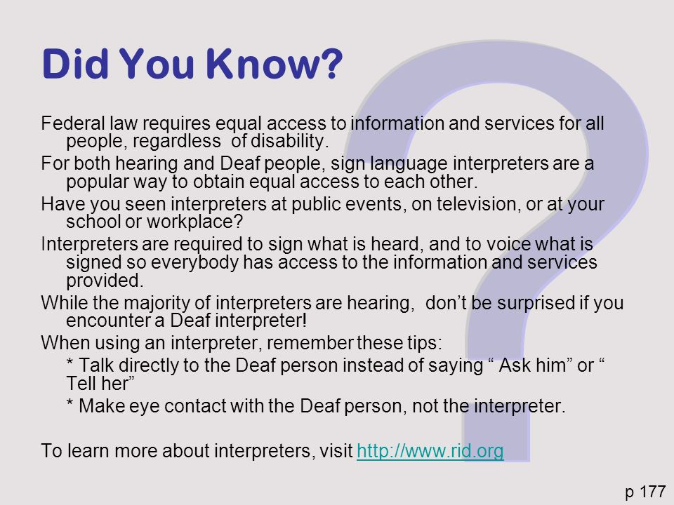Did You Know? Federal law requires equal access to information and services for all people, regardless of disability. For both hearing and Deaf people