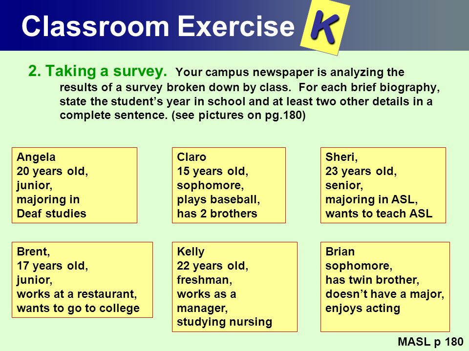 Classroom Exercise 2. Taking a survey. Your campus newspaper is analyzing the results of a survey broken down by class. For each brief biography, stat