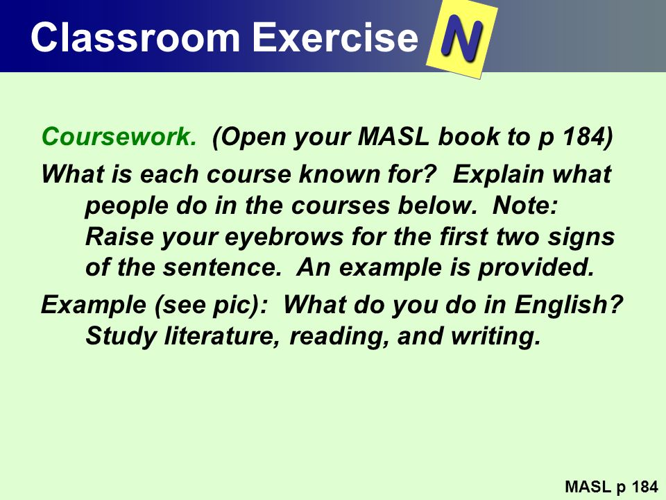 Classroom Exercise Coursework. (Open your MASL book to p 184) What is each course known for? Explain what people do in the courses below. Note: Raise