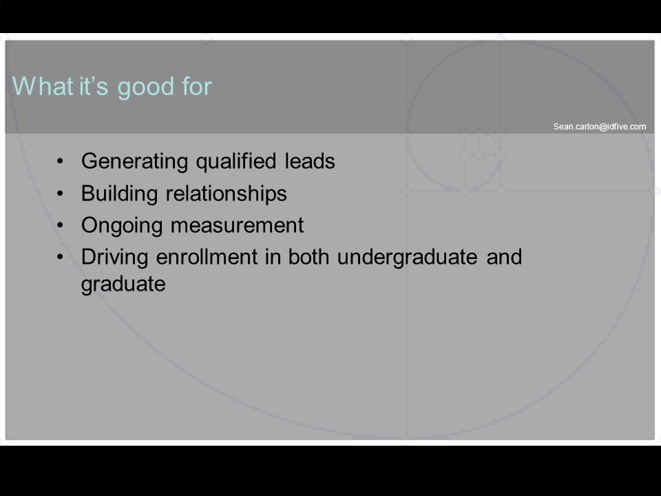 Sean.carton@idfive.com 36 What its good for Generating qualified leads Building relationships Ongoing measurement Driving enrollment in both undergrad