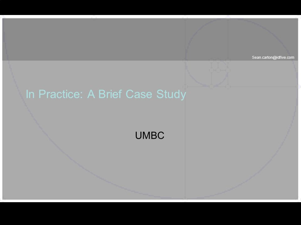 Sean.carton@idfive.com In Practice: A Brief Case Study UMBC