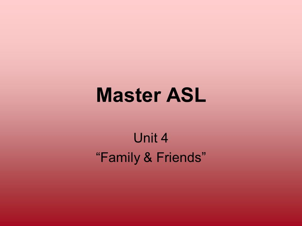 Master ASL Unit 4 Lesson Two