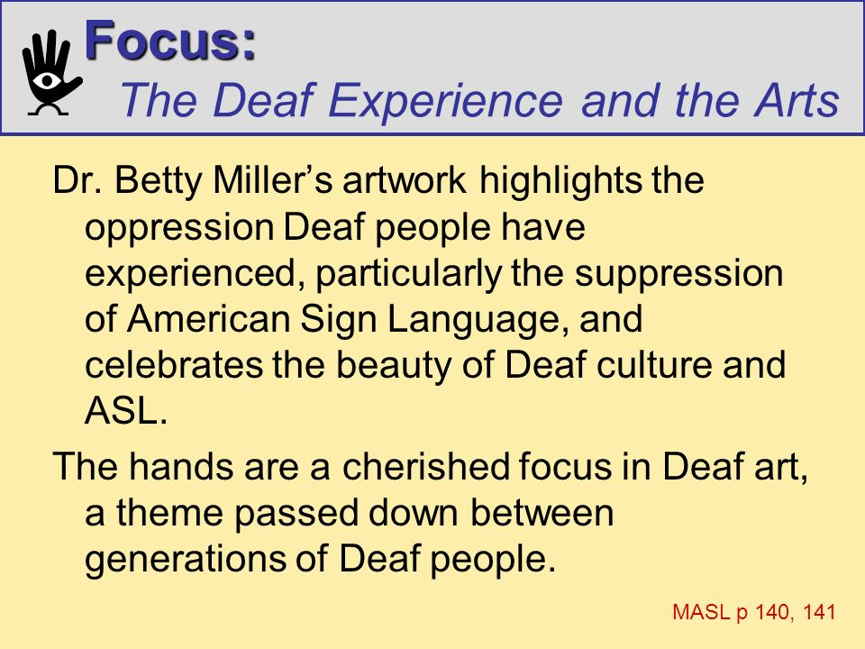 Focus: Focus: The Deaf Experience and the Arts Dr. Betty Millers artwork highlights the oppression Deaf people have experienced, particularly the supp