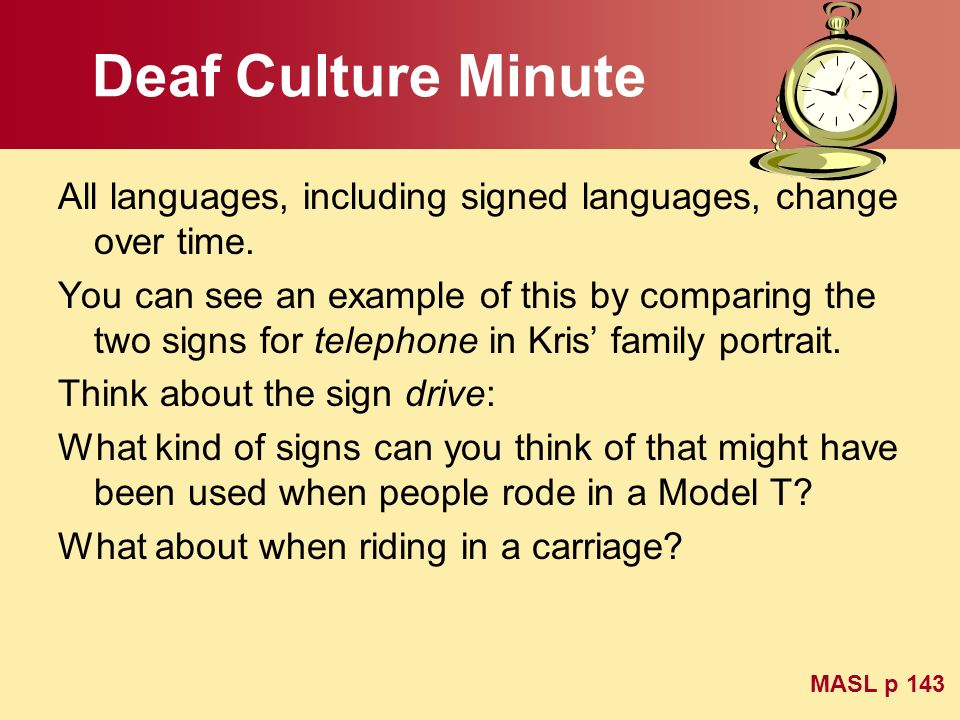 Deaf Culture Minute All languages, including signed languages, change over time. You can see an example of this by comparing the two signs for telepho