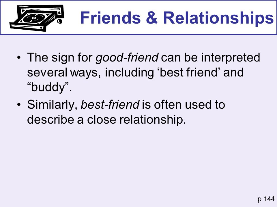 Friends & Relationships The sign for good-friend can be interpreted several ways, including best friend and buddy. Similarly, best-friend is often use